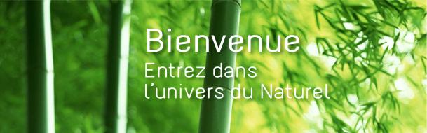 Bienvenue, entrez dans l'univers du naturel.